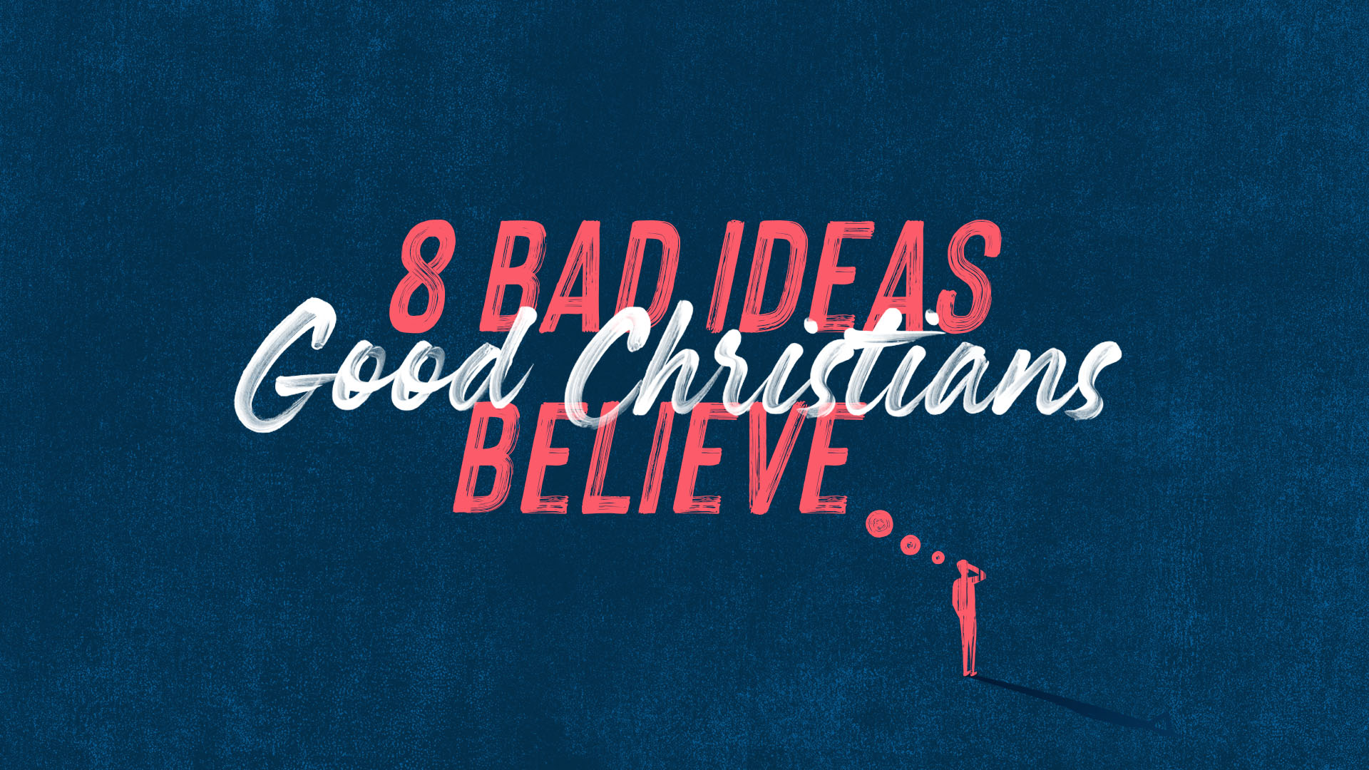 8 bad ideas Good Christians Believe
